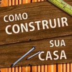 Construir uma casa – como, dicas, passo a passo